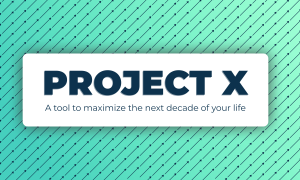 Project X - A tool to maximize the next decade of your life